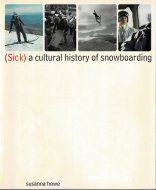 (Sick): A Cultural History of Snowboarding <br>Susanna Howe <br>英)スノーボードの文化史