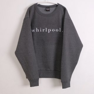 school | whirlpool SWEATSHIRT (charcoal) | 裏起毛スウェット