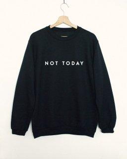 Vim Tees | NOT TODAY sweatshirt (black) | スウェット (M/Lサイズ)【タイポグラフィ ミニマリスト 裏起毛】