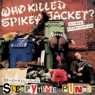 "WHO KILLED SPIKEY JACKET? ""Sleepytime Punks"