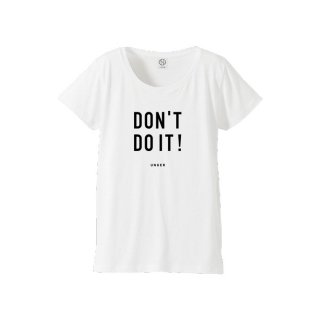 UNGER DON'T DO IT!(WOMENS WHITE)