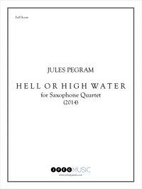 【サクソフォーン4重奏 楽譜】<br>ヘル・オア・ハイ・ウォーター <br>作曲:ジュールス・ピグラム