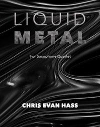 【サクソフォーン4重奏 楽譜】<br>リキッド・メタル <br>作曲:クリス・エヴァン・ハス