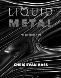 【サクソフォーン3重奏 楽譜】<br>リキッド・メタル(三重奏版) <br>作曲:クリス・エヴァン・ハス