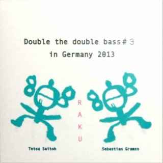 「Double the double bass #3 in Germany 2013」 Tetsu Saitoh/Sebastian Gramss