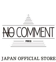 NO COMMENT PARIS JAPAN OFFICIAL STORE 日本公式通販 ノーコメントパリ