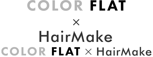 COLOR FLAT and HairMake