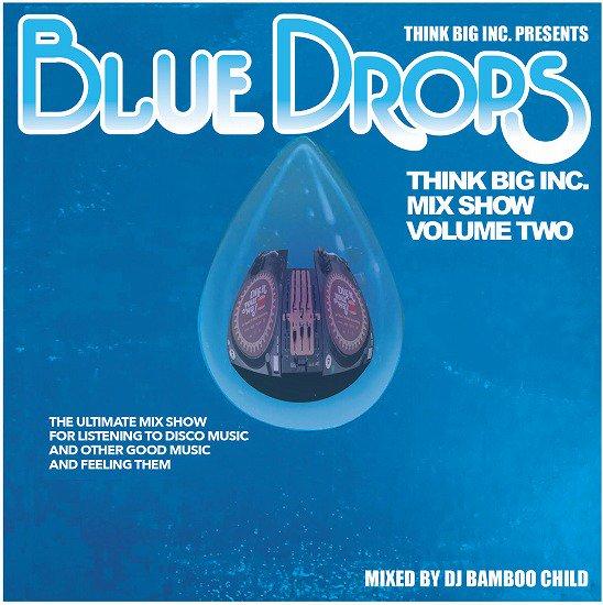 DJ BAMBOO CHILD / THINK BIG MIX SHOW VOL.2 ~BLUE DROPS~