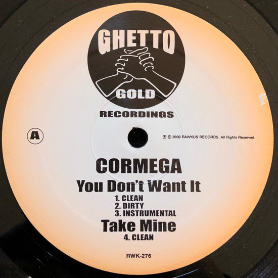 CORMEGA / YOU DON'T WANT IT b/w TAKE MINE , KILLAZ THEME