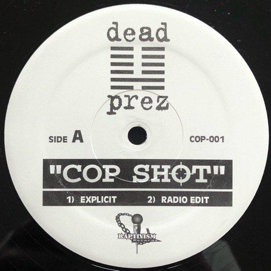 DEAD PREZ / COP SHOT