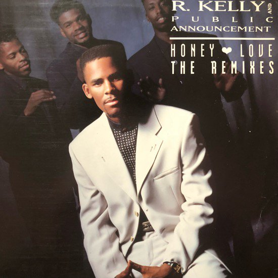 R. KELLY AND PUBLIC ANNOUNCEMENT / HONEY LOVE (THE REMIXES)(92 US ORIGINAL)