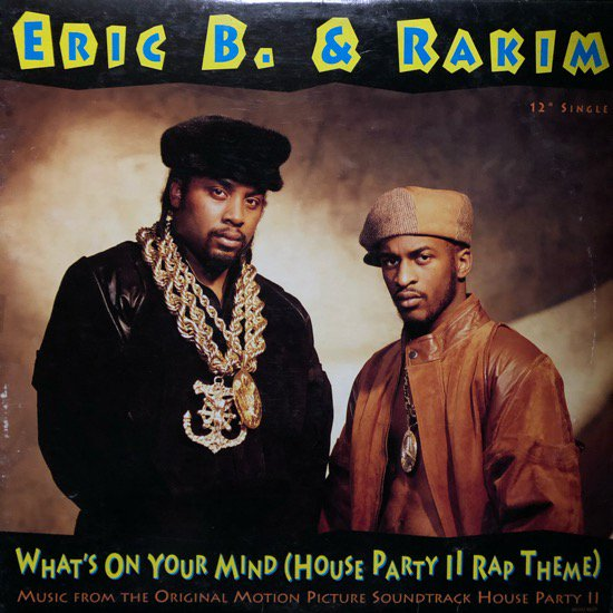 ERIC B. & RAKIM / WHAT'S ON YOUR MIND (HOUSE PARTY II RAP THEME) (91 US ORIGINAL)