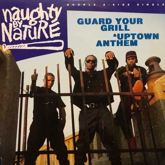 NAUGHTY BY NATURE / GUARD YOUR GRILL b/w UPTOWN ANTHEM (92 US ORIGINAL)