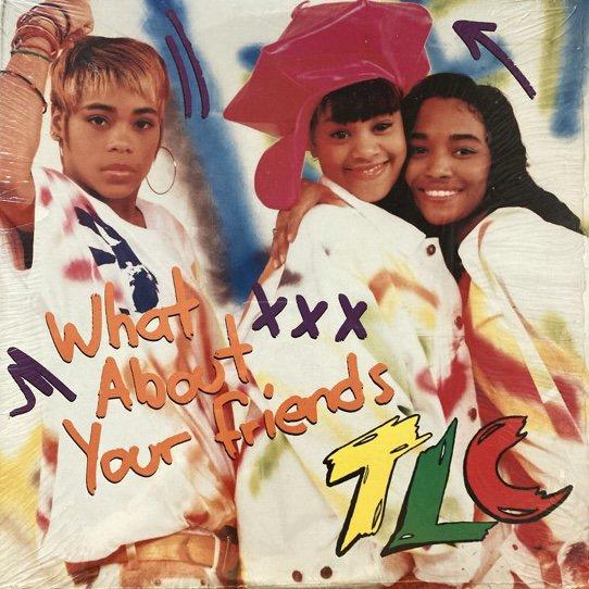 TLC / WHAT ABOUT YOUR FRIENDS (1992 US ORIGINAL)