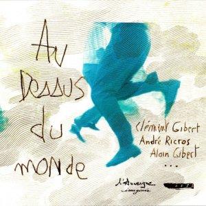 Clément Gibert, André Ricros, Alain Gibert / Au Dessus Du Monde (CD)