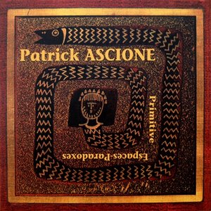 Patrick Ascione / Primitive - Espaces Paradoxes (CD)
