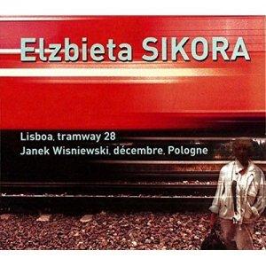 Elzbieta Sikora / Lisboa, Tramway 28 - Janek Wisniewski, Décembre, Pologne (CD)