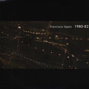 Francisco López / 1980-82 (CD-R)
