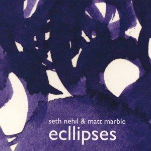 Seth Nehil, Matt Marble / Ecllipses (CD)
