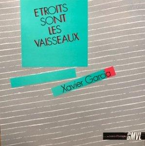 Xavier Garcia / Etroits Sont Les Vaisseaux (LP)