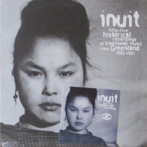 V.A. / Inuit : Fifty-Five Historical Recordings Of Traditional Music From Green-Land 1905-1987 (2LP)