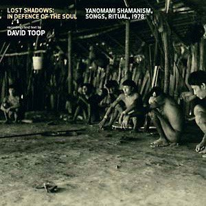David Toop / Lost Shadows: In Defence Of The Soul (Yanomami Shamanism, Songs, Ritual, 1978) (LP)