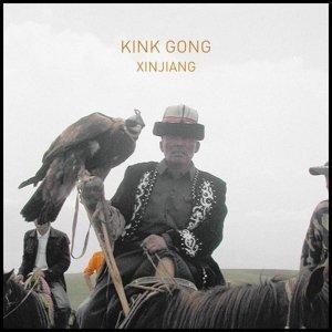 Kink Gong / Xinjiang (LP)