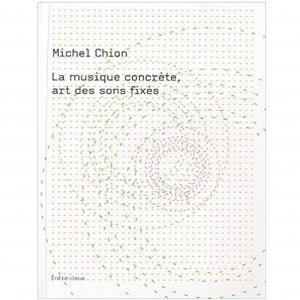 Michel Chion / La Musique Concrète, Art Des Sons Fixés (BOOK)