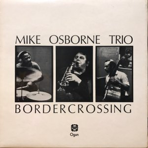 Mike Osborne Trio / Border Crossing (LP)