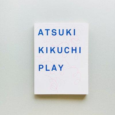 PLAY 菊地敦己<br>Atsuki Kikuchi