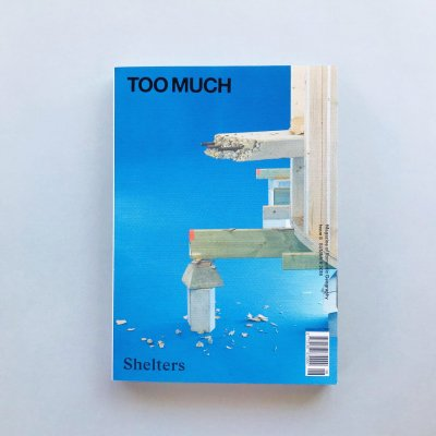 TOO MUCH magazine<br>SUMMER 2018<br>issue 8 Shelters
