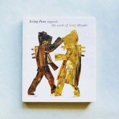 アーヴィング・ペン<br>三宅一生の仕事への視点<br>Irving Penn regards<br>the work of Issey Miyake