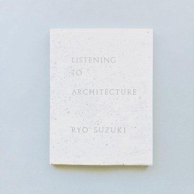 LISTENING TO ARCHITECTURE<br>鈴木良 Ryo Suzuki