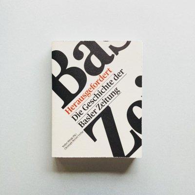 Herausgefordert :<br>Die Geschichte der Basler Zeitung<br>Walter Ruegg