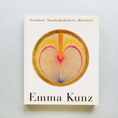 Emma Kunz: Forscherin<br>Naturheilpraktikerin Künstlerin<br>エマ・クンツ
