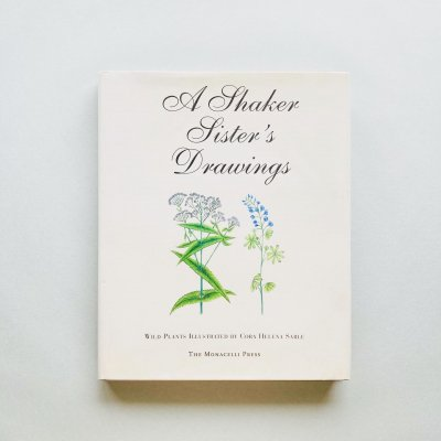 A Shaker Sister's Drawings:<br>Wild Plants Illustrated<br>by Cora Helena Sarle