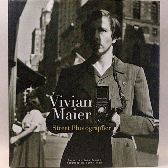 Vivian Maier street photographerr  Vivian Maier(ヴィヴィアン・マイヤー) John Maloof/編 Geoff Dyer/寄稿