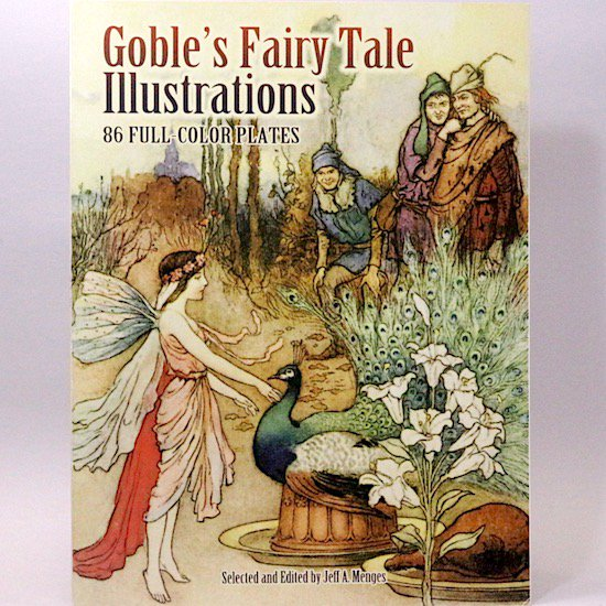 Goble's Fairy Tale Illustrations 86 Full-Color Plates  Warwick Goble(ウォーリック・ゴーブル) Jeff A. Menges/編