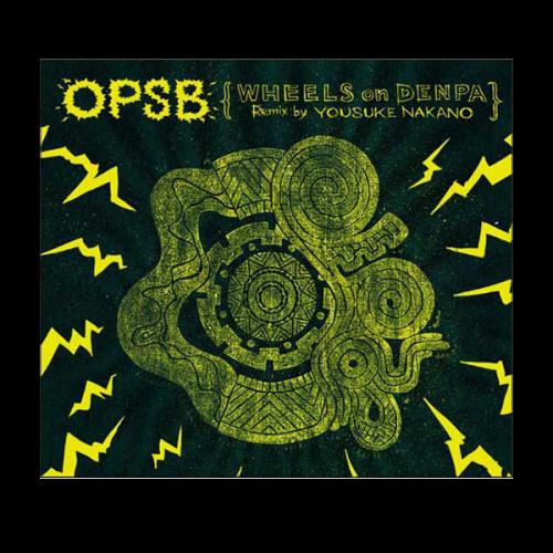 OPSB/ WHEELS on DENPA Remix by YOUSUKE NAKANO