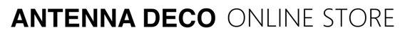 ANTENNA DECO|ONLINE STORE - アンテナ デコ オンラインセレクトショップ