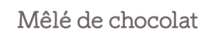 Mele de chocolat メレドショコラオンラインショップ