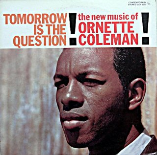 ORNETTE COLEMAN TOMORROW IS THE QUESTION !
