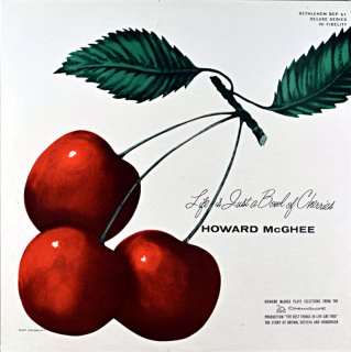 LIFE IS JUST A BOWL OF CHERRIES HOWARD McHGEE Original盤