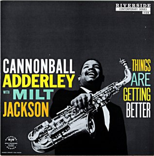 CANNONBALL ADDERLEY WITH MILT JACSON THINGS ARE GETTING BETTER(OJC盤)