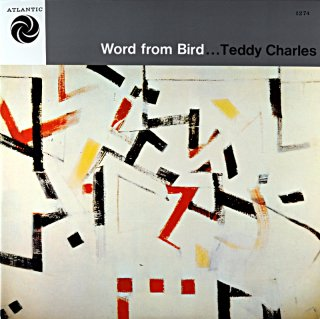 WORD FROM BIRD... TEDDY CHARLES