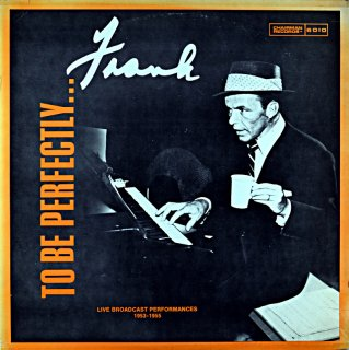 TO BE PERFECTLY.... FRANK SINATRA