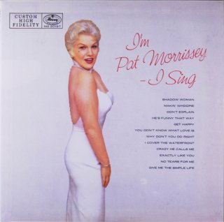 PAT MORRISSEY I'M PAT MORRISSEY I SING