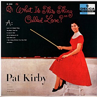 PAT KIRDY WHAT IS THIS THING COLLDE LOVE PAT KIRDY