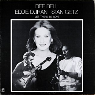 DEE BELL EDDIE DURAN STAN GETZ LET THERE BE LOVE Us盤