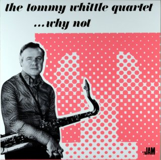 THE TOMMY WHITTLE QUARTET ・・・WHY NOT